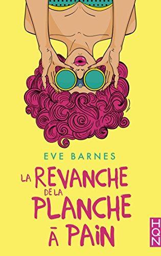 A vos agendas : Découvrez La revanche de la planche à pain d'Eve Barnes en avril chez HQN