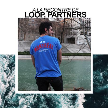 A LA RENCONTRE DE : Loop du groupe Partners