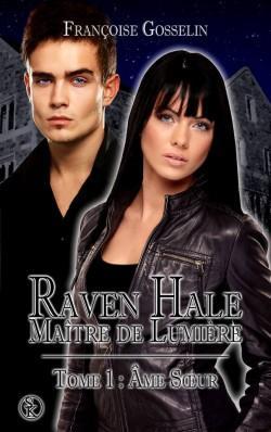 Raven Hale, maitre de lumière, tome 1 : âme soeur (Françoise Gosselin)