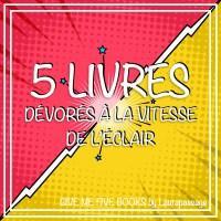 Give me five books #17 - 5 livres dévorés à la vitesse de l'éclair