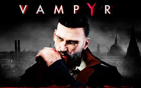 GAMING | Vampyr : L'histoire se dévoile dans un nouveau trailer !