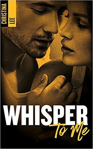 Mon avis sur Whisper to Me de Christina Lee : amour ou amitié, le risque en vaut il la peine?