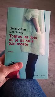 Toutes les fois où je ne suis pas morte de Geneviève Lefebvre