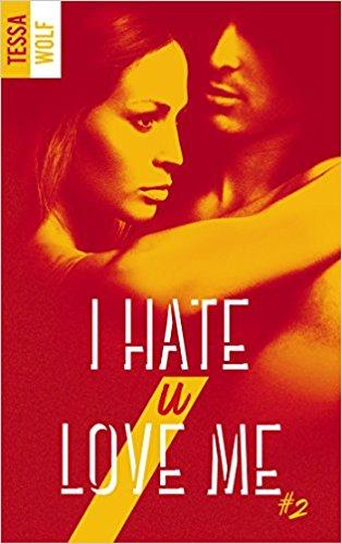 Mon avis sur l'intense second tome de I hate U love me de Tessa Wolf