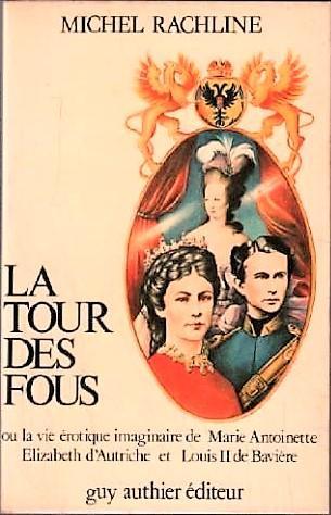 La tour des fous de Michel Rachline. Louis II, le roi flétri.