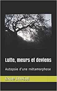 Lutte, meurs et deviens de Carole Divague