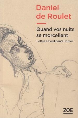Quand vos nuits se morcellent - Lettre à Ferdinand Hodler, de Daniel de Roulet