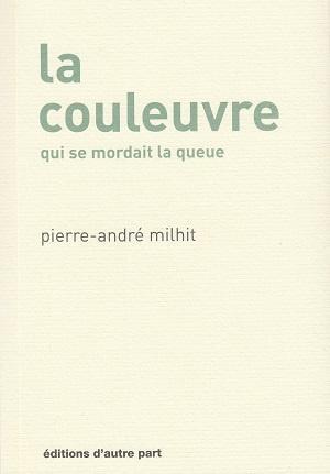 La couleuvre qui se mordait la queue, de Pierre-André Milhit