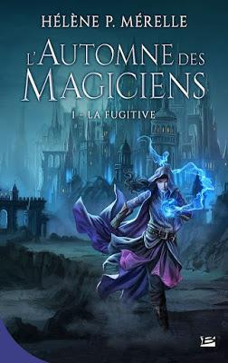 L'automne des magiciens, T1: la fugitive d'Hélène P.Mérelle - Editions BRAGELONNE