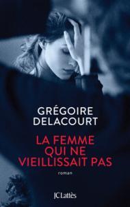La femme qui ne vieillissait pas de Grégoire Delacourt – Un conte moderne !