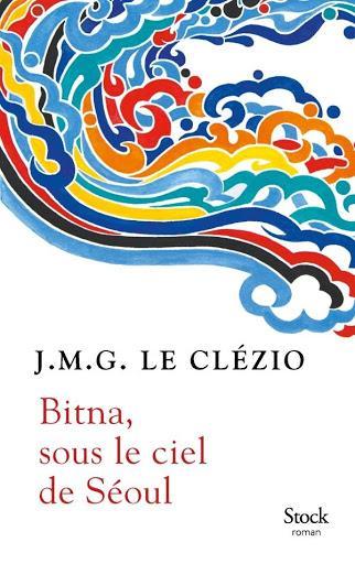 Bitna, sous le ciel de Séoul - J.M.G. Le Clézio