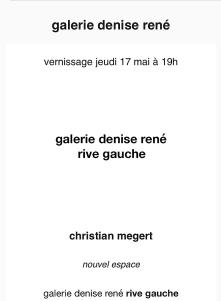 Galerie Denise RENE (rive gauche) exposition  Christian MEGERT à partir du 17 Mai 2018