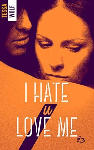 Chronique Lecture n° 99 :  I Hate U Love Me #3,   (  Tessa Wolf  )