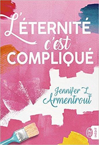 Mon avis sur l'incroyable roman de Jennifer Armentrout , L'éternité c'est compliqué