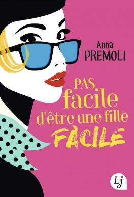Pas facile d'être une fille facile d'Anna Premoli