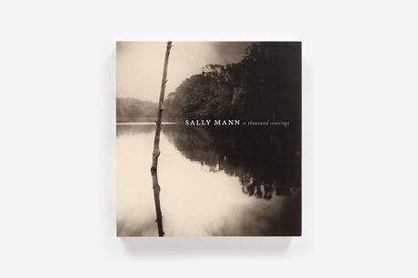 SALLY MANN – A THOUSAND CROSSINGS