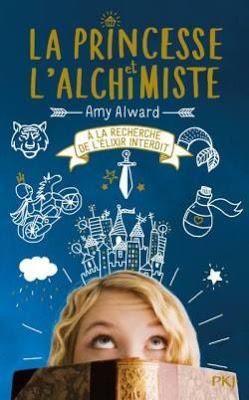 La Princesse et l'Alchimiste - Tome 1 A la recherche de l'élixir interdit - Alward Amy