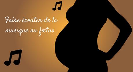 Faire écouter de la musique au fœtus