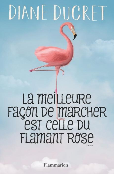 Couverture La meilleure façon de marcher est celle du flamant rose