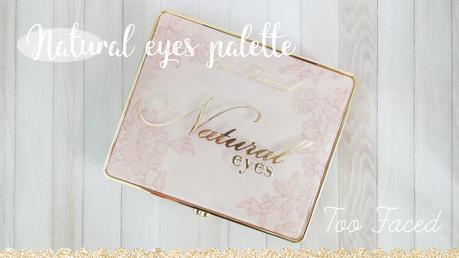 La nouvelle natural eyes palette de Too faced