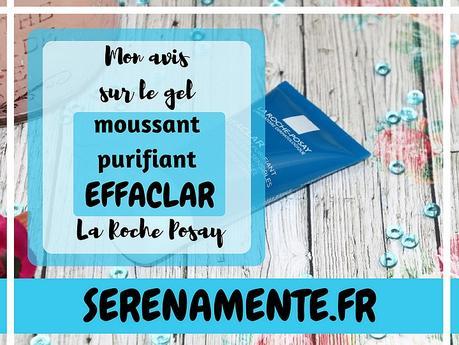 Mon avis sur le gel moussant purifiant Effaclar La Roche Posay !
