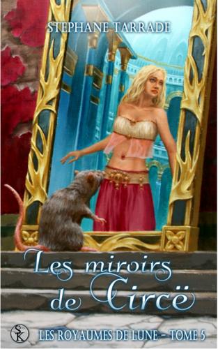 Les Royaumes de Lune, Tome 5 - Les miroirs de Circë (Stéphane Tarrade)