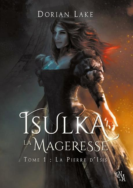 Isulka, la Mageresse, tome 1 : La pierre d'Isis de Dorian Lake