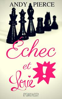 Echec et love (Andy Pierce)