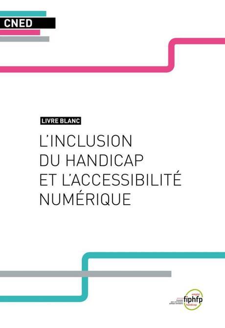 Accessibilité numérique et handicap, le livre blanc du CNED