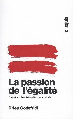 La passion de l'égalité - Essai sur la civilisation socialiste, de Drieu Godefridi