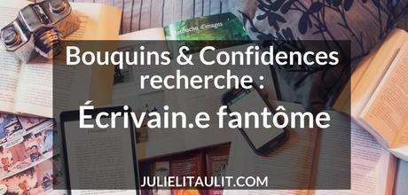 Bouquins & Confidences recherche : Écrivain.e fantôme