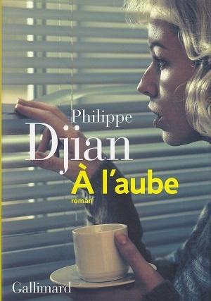 A l'aube, de Philippe Djian