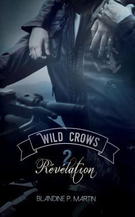 Wild Crows, Tome 2 : Révélation de Blandine P. Martin