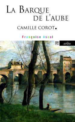 16 juillet 1796  |  Françoise Ascal,  La Barque de l'aube | Camille Corot