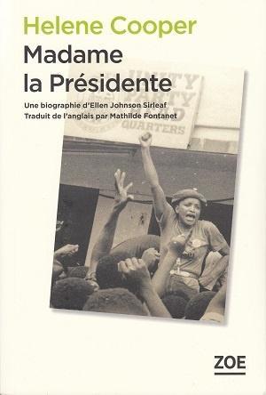 Madame la Présidente - Une biographie d'Ellen Johnson Sirleaf, d'Helene Cooper