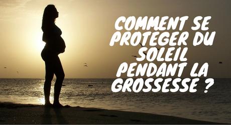 Comment se protéger du soleil pendant la grossesse ?