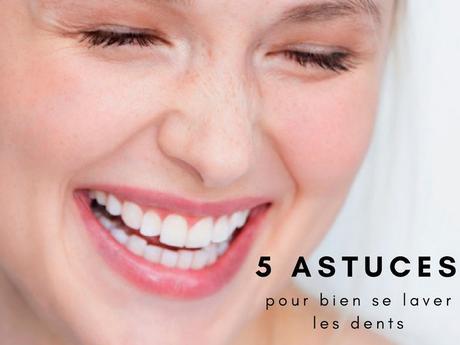 5 astuces pour bien se laver les dents