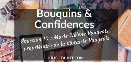 Bouquins & Confidences : Marie-Hélène Vaugeois, propriétaire de la Librairie Vaugeois