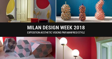 ✓ Milan Design Week 2018 : Aesthetic Visions by Manfredi Style