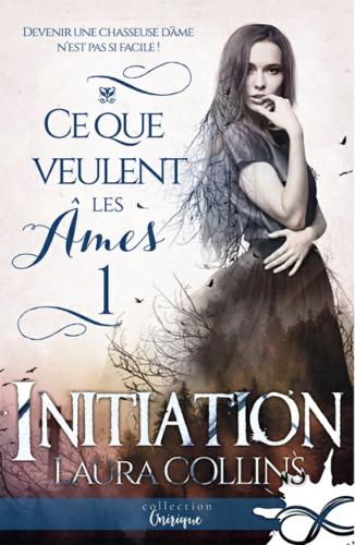 Ce que veulent les âmes, tome 1 : initiation (Laura Collins)