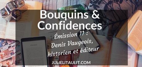 Bouquins & Confidences : Denis Vaugeois, historien et éditeur