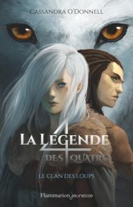 La légende des quatre, Tome 1 : Le clan des loups de Cassandra O'Donnell – Un excellent roman jeunesse !