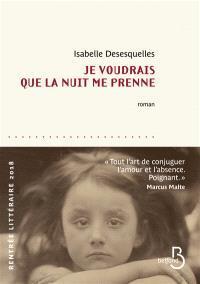 «Je voudrais que la nuit me prenne», d'Isabelle Desesquelles