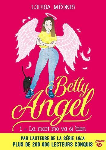 A vos agendas : Découvrez Betty Angel, la mort me va si bien , la nouvelle saga de Louisa Méonis