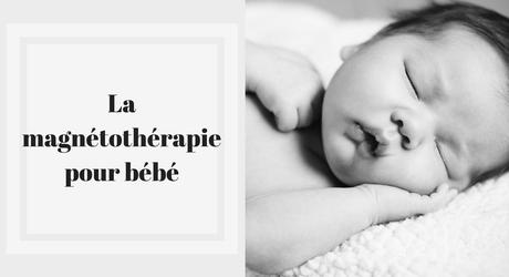 La magnétothérapie pour bébé, qu'est-ce que c'est ?