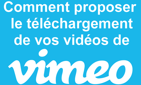 Comment télécharger une vidéo de Vimeo ? Le tuto pas à pas