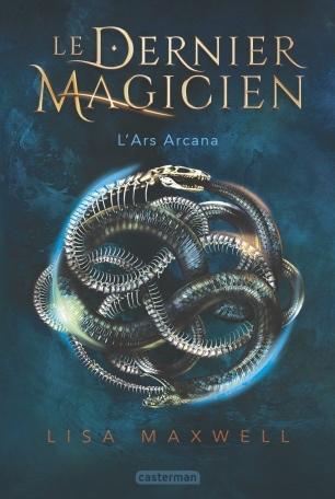 Le dernier magicien, Tome 1 : L'Ars Arcana - Lisa Maxwell