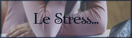 [Et si on parlait... #2]Du stress