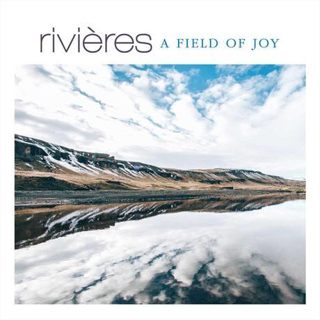 A FIELD OF JOY – RIVIÈRES