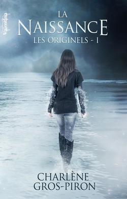 Les Originels, tome 1 : La Naissance (Charlène Gros-Piron)